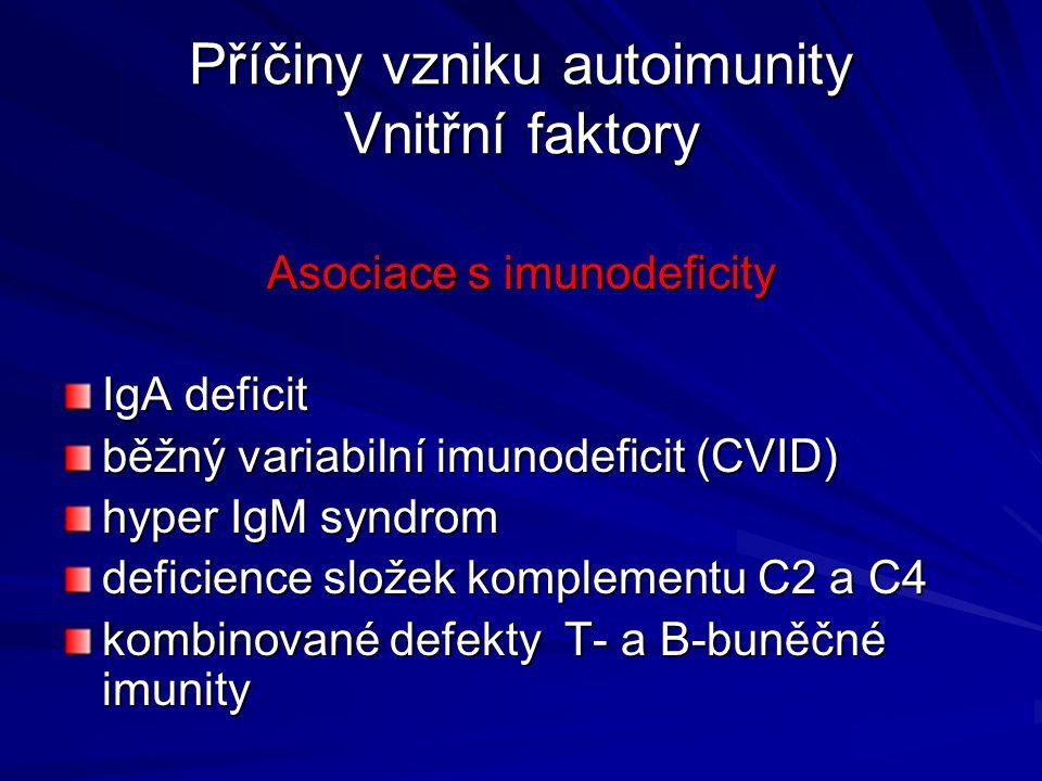 Příčiny vzniku autoimunity Vnitřní faktory Asociace s imunodeficity IgA deficit běžný variabilní imunodeficit (CVID) hyper IgM syndrom deficience slož