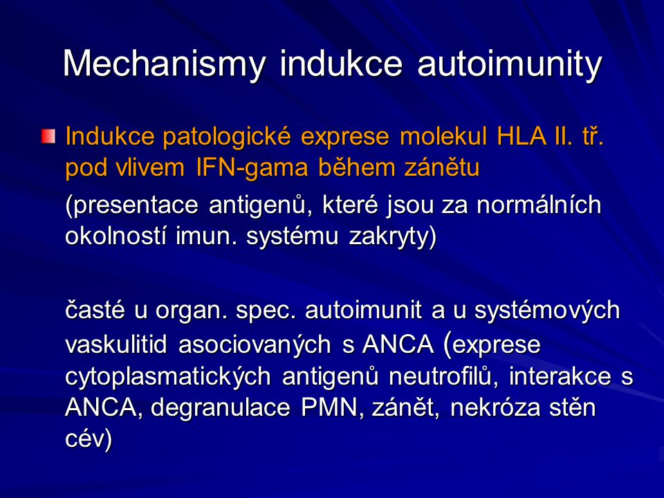 Mechanismy indukce autoimunity Indukce patologické exprese molekul HLA II. tř. pod vlivem IFN-gama během zánětu (presentace antigenů, které jsou za no
