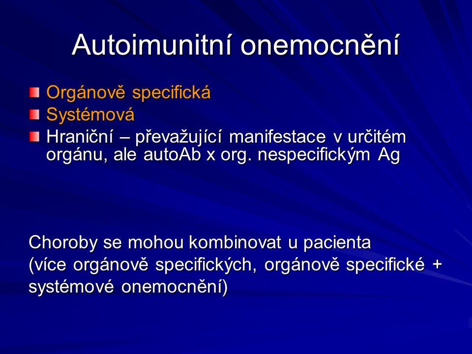 Autoimunitní onemocnění Orgánově specifická Systémová Hraniční – převažující manifestace v určitém orgánu, ale autoAb x org. nespecifickým Ag Choroby