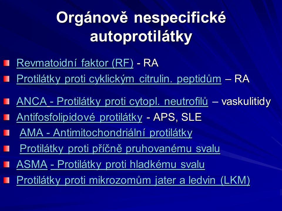 Orgánově nespecifické autoprotilátky Revmatoidní faktor (RF) - RA Revmatoidní faktor (RF) - RA Protilátky proti cyklickým citrulin. peptidům – RA Prot