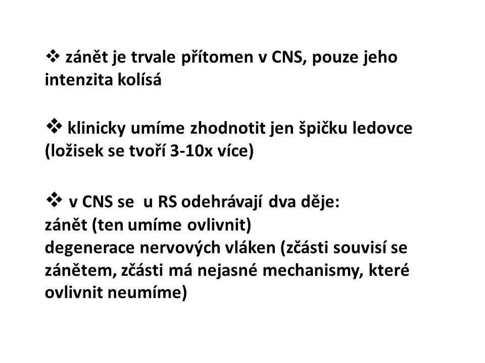 43 l nemoc CNS, zeména bílé hmoty l Patologie: zánětlivá demyelinizace, axonální přerušení l Patofyziologie: zpomalení nebo zástava neurotransmise l K