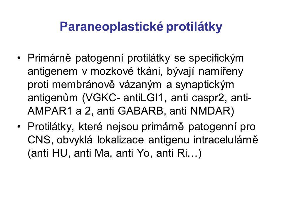 Paraneoplastické protilátky Primárně patogenní protilátky se specifickým antigenem v mozkové tkáni, bývají namířeny proti membránově vázaným a synaptickým antigenům (VGKC- antiLGI1, anti caspr2, anti- AMPAR1 a 2, anti GABARB, anti NMDAR) Protilátky, které nejsou primárně patogenní pro CNS, obvyklá lokalizace antigenu intracelulárně (anti HU, anti Ma, anti Yo, anti Ri…)