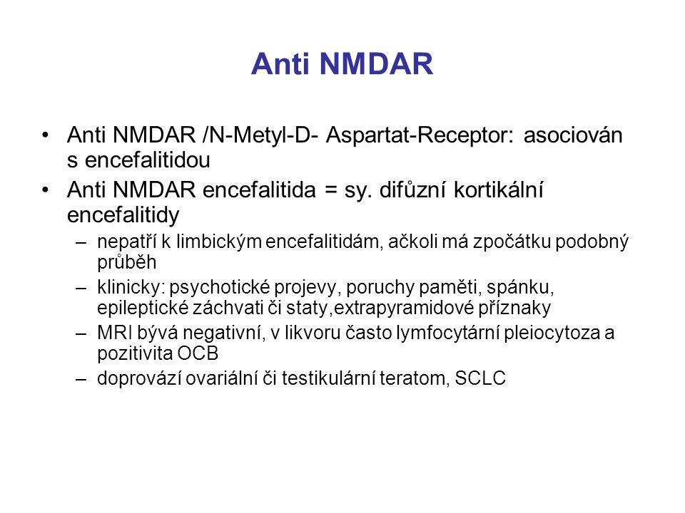 Anti NMDAR Anti NMDAR /N-Metyl-D- Aspartat-Receptor: asociován s encefalitidou Anti NMDAR encefalitida = sy.