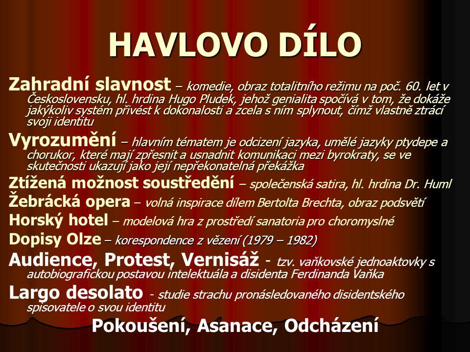HAVLOVO DÍLO Zahradní slavnost – –– – komedie, obraz totalitního režimu na poč. 60. let v Československu, hl. hrdina Hugo Pludek, jehož genialita spoč