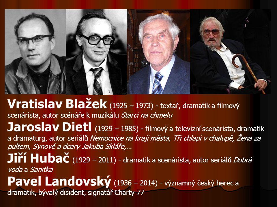 Vratislav Blažek (1925 – 1973) - textař, dramatik a filmový scenárista, autor scénáře k muzikálu Starci na chmelu Jaroslav Dietl (1929 – 1985) - filmo