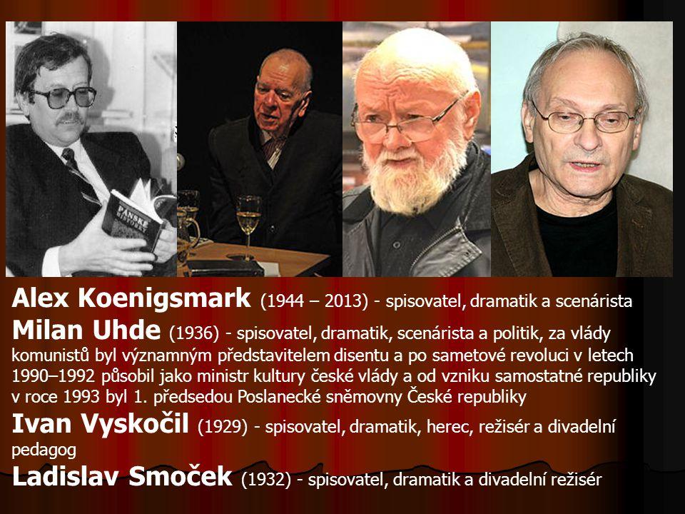 Alex Koenigsmark (1944 – 2013) - spisovatel, dramatik a scenárista Milan Uhde (1936) - spisovatel, dramatik, scenárista a politik, za vlády komunistů