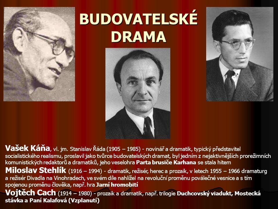 BUDOVATELSKÉ DRAMA Vašek Káňa, vl. jm. Stanislav Řáda (1905 – 1985) - novinář a dramatik, typický představitel socialistického realismu, proslavil jak