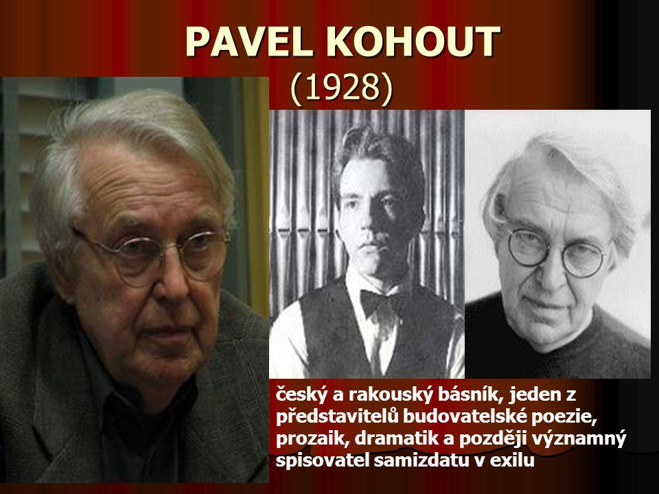 PAVEL KOHOUT (1928) český a rakouský básník, jeden z představitelů budovatelské poezie, prozaik, dramatik a později významný spisovatel samizdatu v ex