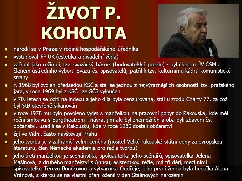 ŽIVOT P. KOHOUTA narodil se v Praze v rodině hospodářského úředníka vystudoval FF UK (estetika a divadelní věda) začínal jako režimní, tzv. svazácký b