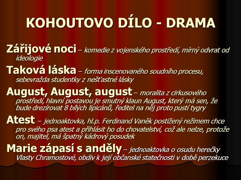 KOHOUTOVO DÍLO - DRAMA Zářijové noci – komedie z vojenského prostředí, mírný odvrat od ideologie Taková láska – forma inscenovaného soudního procesu,