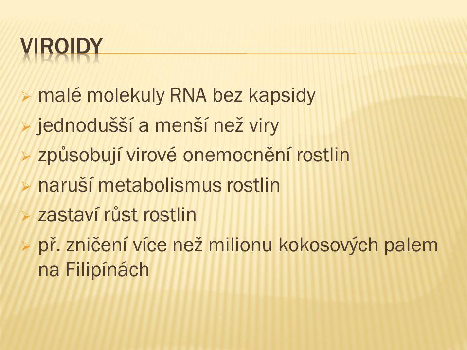  malé molekuly RNA bez kapsidy  jednodušší a menší než viry  způsobují virové onemocnění rostlin  naruší metabolismus rostlin  zastaví růst rostlin  př.