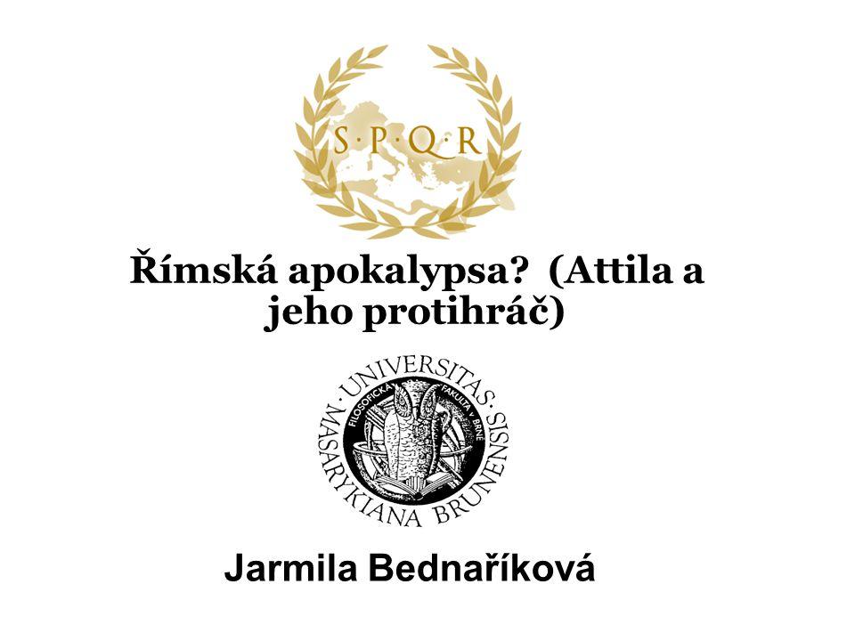 Římská apokalypsa? (Attila a jeho protihráč) Jarmila Bednaříková