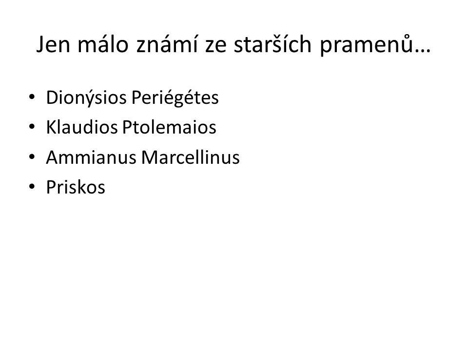 Jen málo známí ze starších pramenů… Dionýsios Periégétes Klaudios Ptolemaios Ammianus Marcellinus Priskos