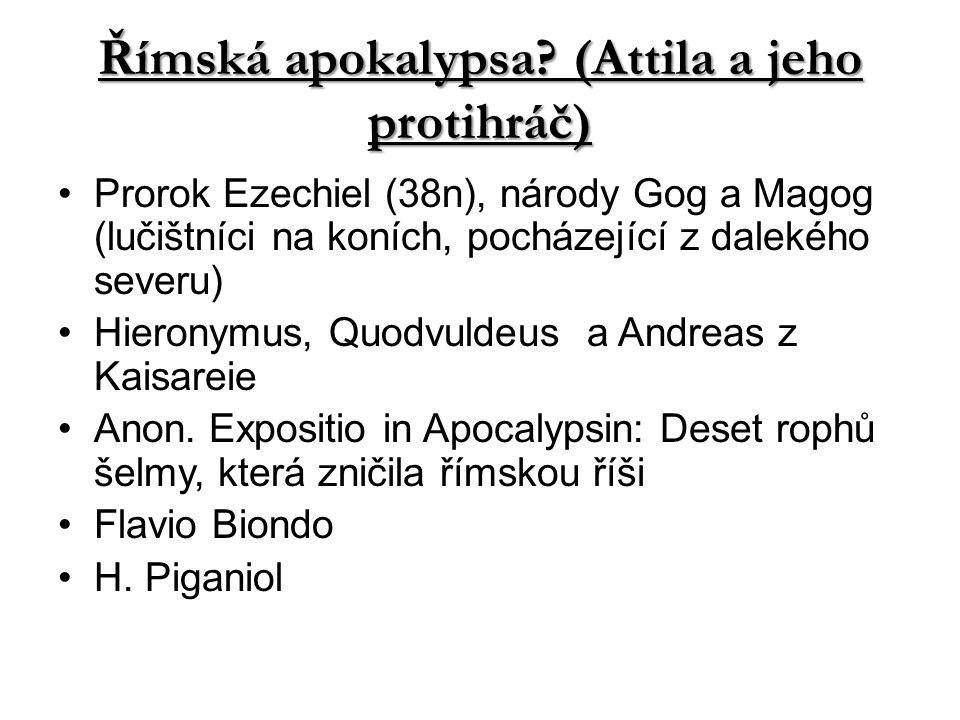 Římská apokalypsa? (Attila a jeho protihráč) Prorok Ezechiel (38n), národy Gog a Magog (lučištníci na koních, pocházející z dalekého severu) Hieronymu