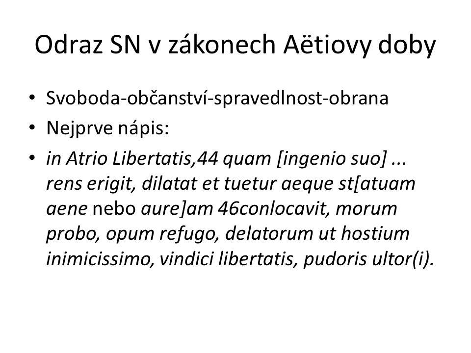 Odraz SN v zákonech Aëtiovy doby Svoboda-občanství-spravedlnost-obrana Nejprve nápis: in Atrio Libertatis,44 quam [ingenio suo]... rens erigit, dilata