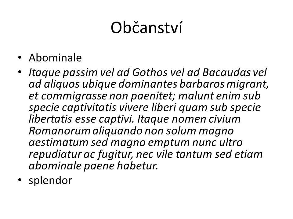 Občanství Abominale Itaque passim vel ad Gothos vel ad Bacaudas vel ad aliquos ubique dominantes barbaros migrant, et commigrasse non paenitet; malunt