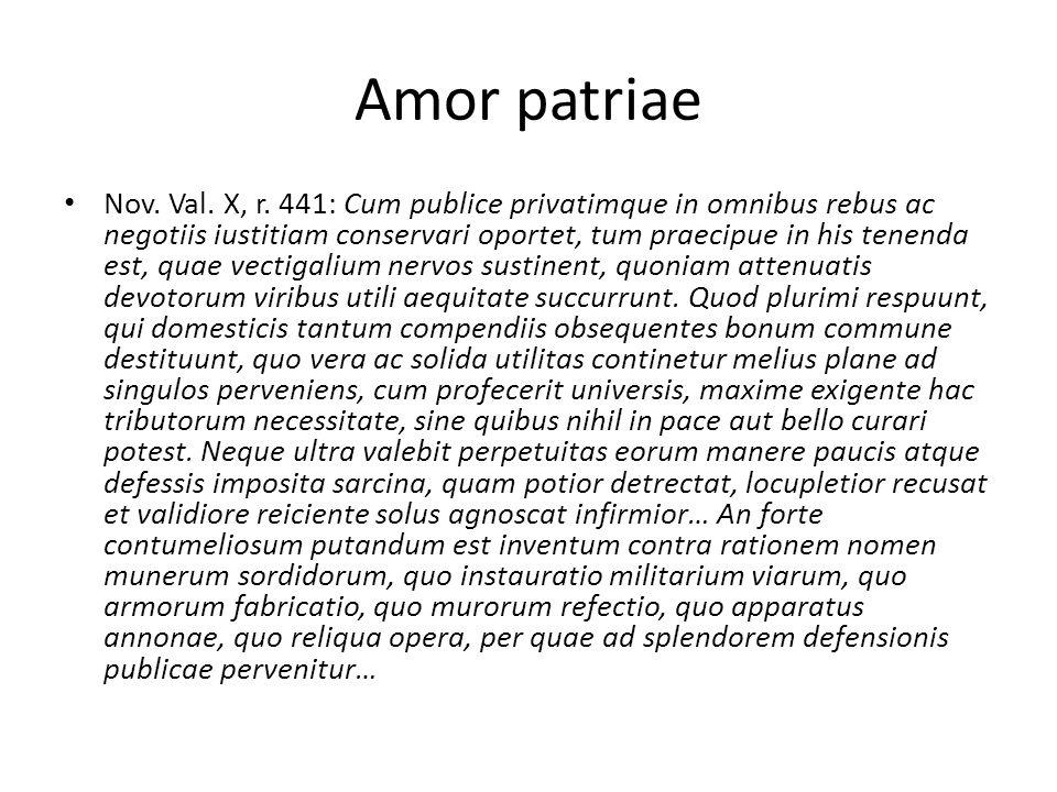 Amor patriae Nov. Val. X, r. 441: Cum publice privatimque in omnibus rebus ac negotiis iustitiam conservari oportet, tum praecipue in his tenenda est,