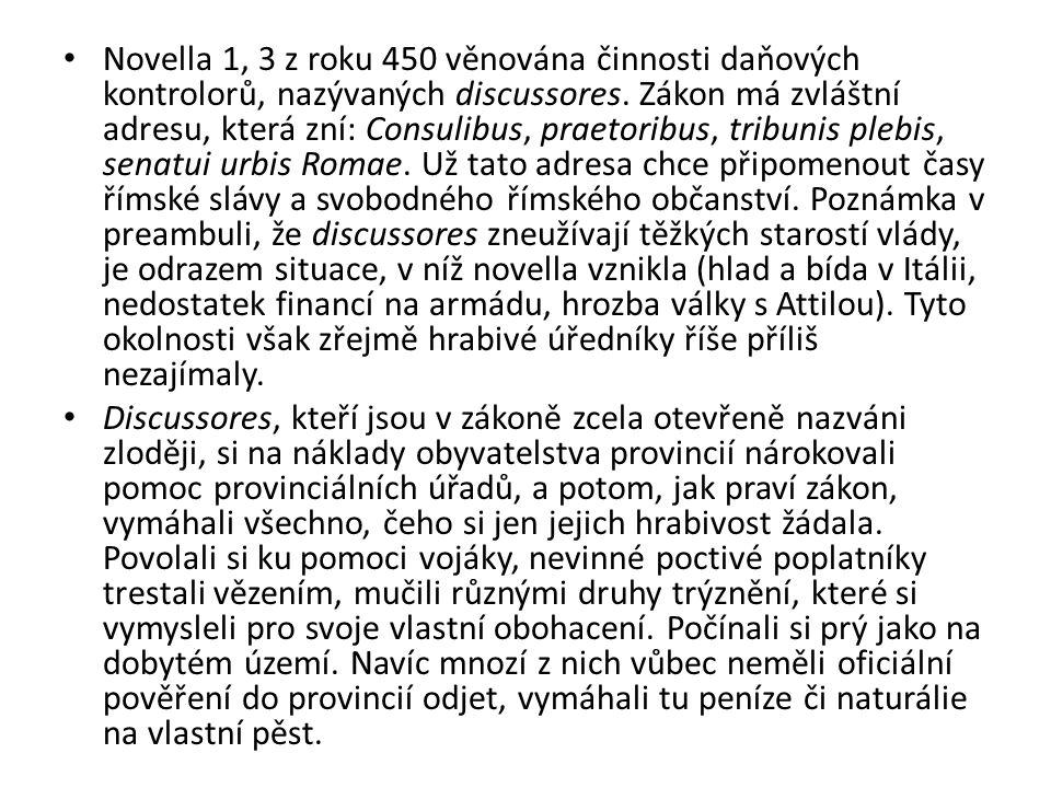 Novella 1, 3 z roku 450 věnována činnosti daňových kontrolorů, nazývaných discussores. Zákon má zvláštní adresu, která zní: Consulibus, praetoribus, t