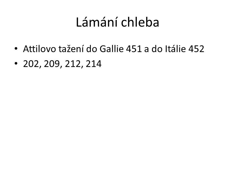 Lámání chleba Attilovo tažení do Gallie 451 a do Itálie 452 202, 209, 212, 214