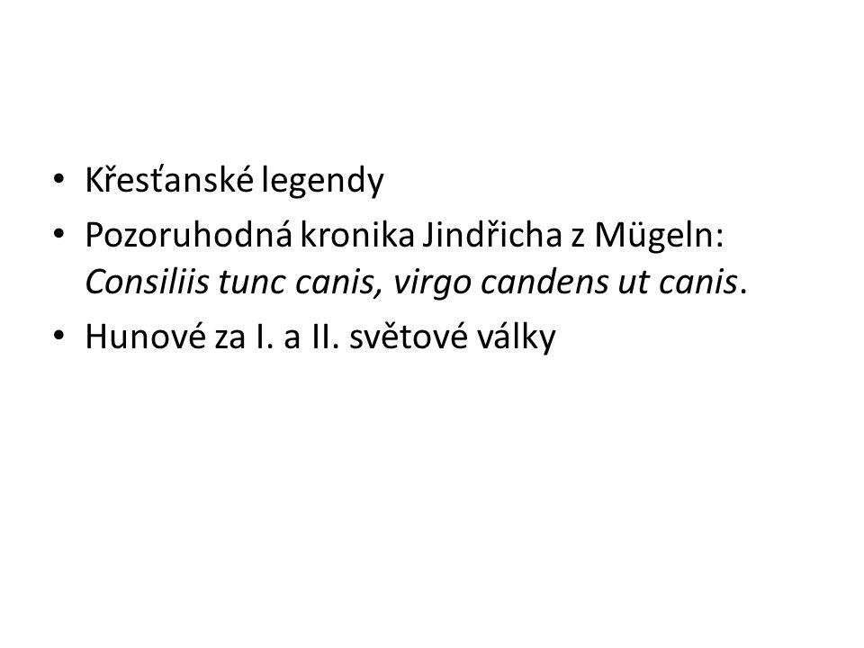 Křesťanské legendy Pozoruhodná kronika Jindřicha z Mügeln: Consiliis tunc canis, virgo candens ut canis. Hunové za I. a II. světové války