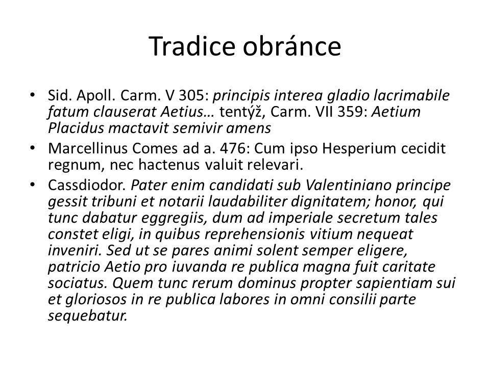 Tradice obránce Sid. Apoll. Carm. V 305: principis interea gladio lacrimabile fatum clauserat Aetius… tentýž, Carm. VII 359: Aetium Placidus mactavit