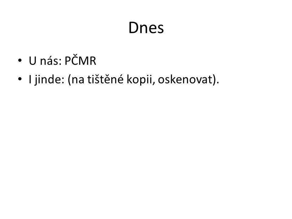 Dnes U nás: PČMR I jinde: (na tištěné kopii, oskenovat).