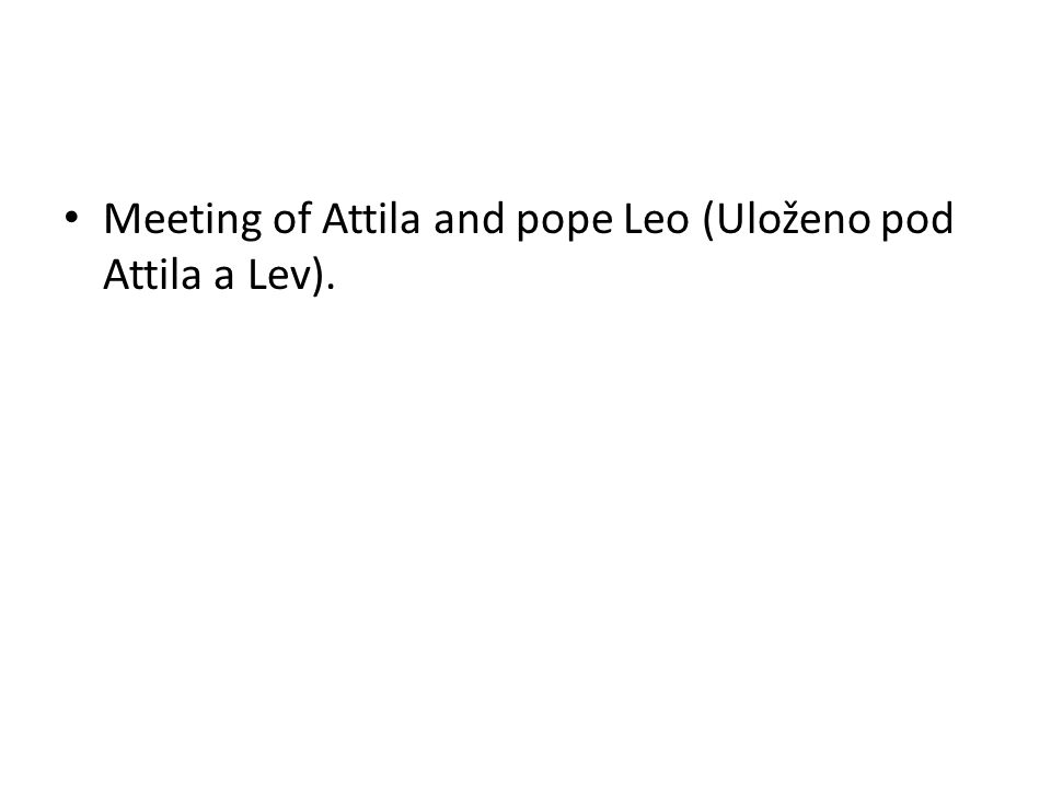 Meeting of Attila and pope Leo (Uloženo pod Attila a Lev).