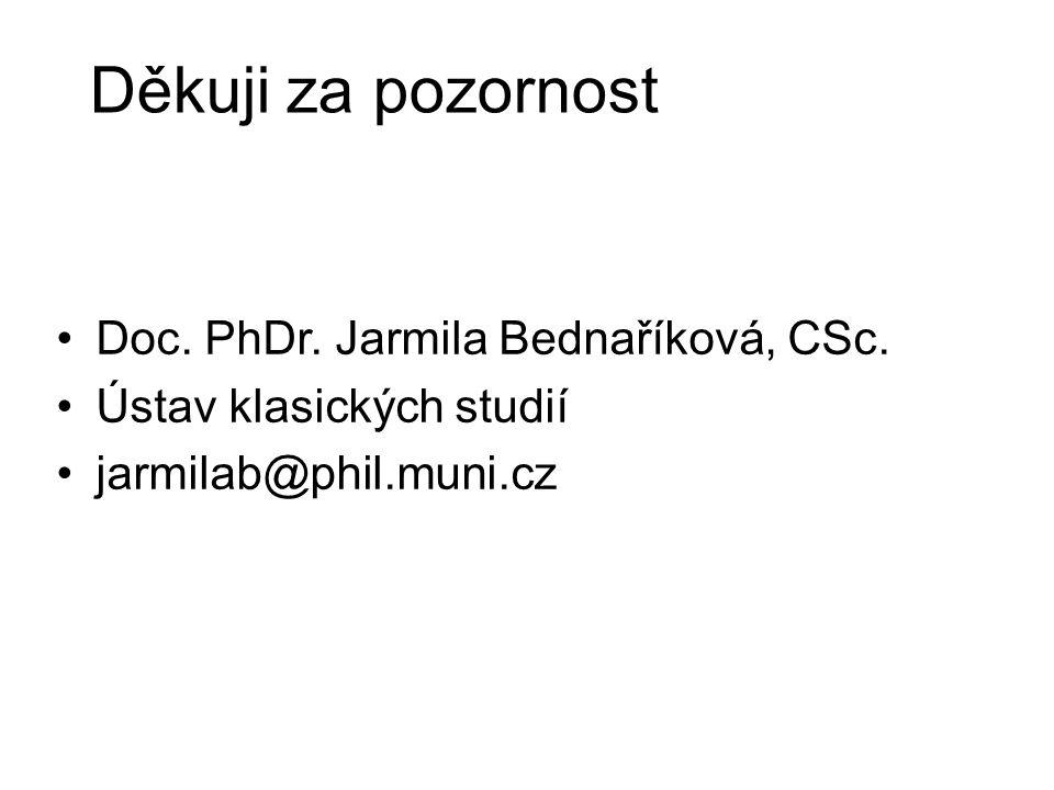 Doc. PhDr. Jarmila Bednaříková, CSc. Ústav klasických studií jarmilab@phil.muni.cz Děkuji za pozornost
