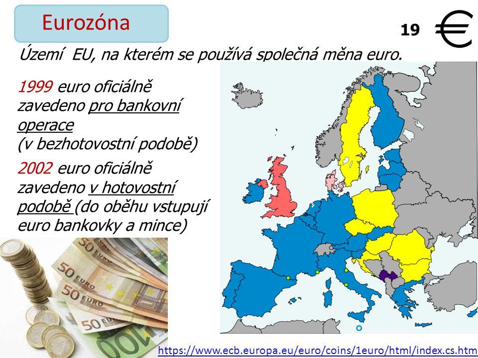 Území EU, na kterém se používá společná měna euro. Eurozóna 1999 euro oficiálně zavedeno pro bankovní operace (v bezhotovostní podobě) 2002 euro ofici
