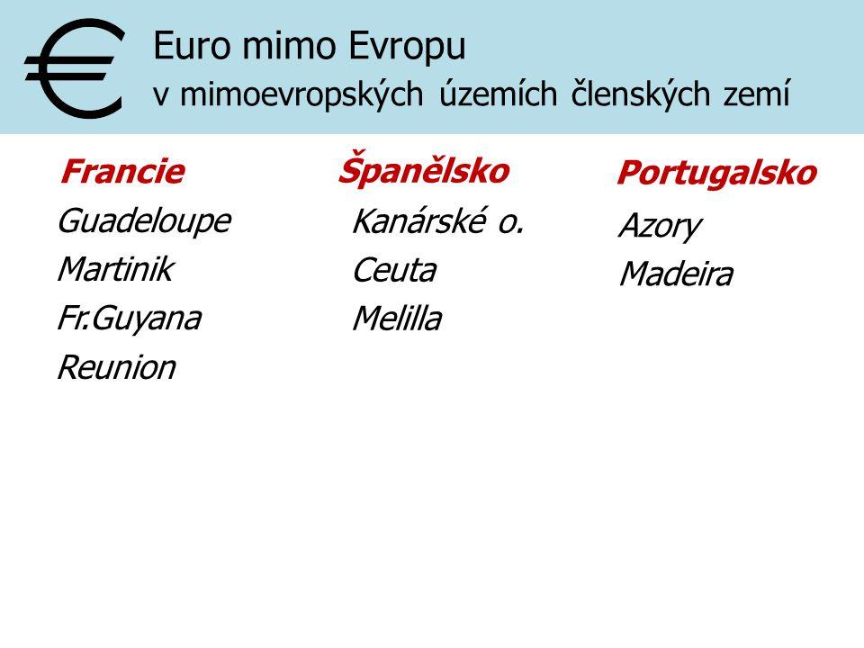 Euro mimo Evropu v mimoevropských územích členských zemí Guadeloupe Martinik Fr.Guyana Reunion Kanárské o. Ceuta Melilla Azory Madeira Portugalsko Fra