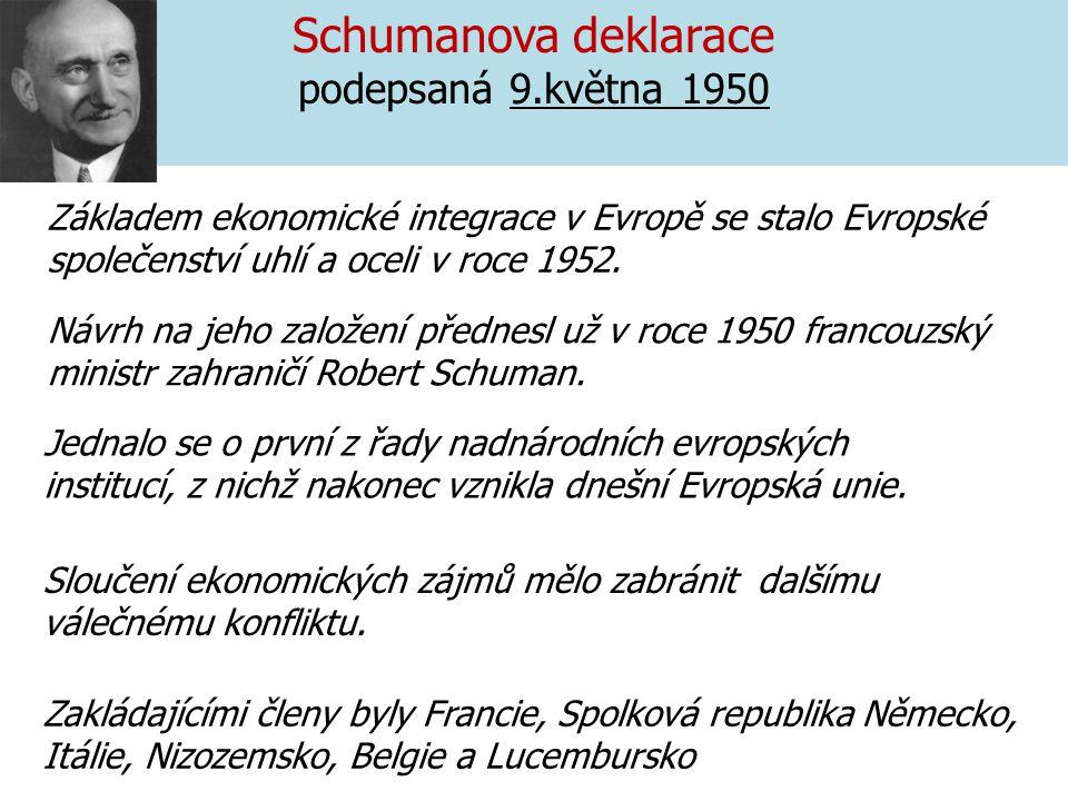 Schumanova deklarace podepsaná 9.května 1950 Zakládajícími členy byly Francie, Spolková republika Německo, Itálie, Nizozemsko, Belgie a Lucembursko Sl