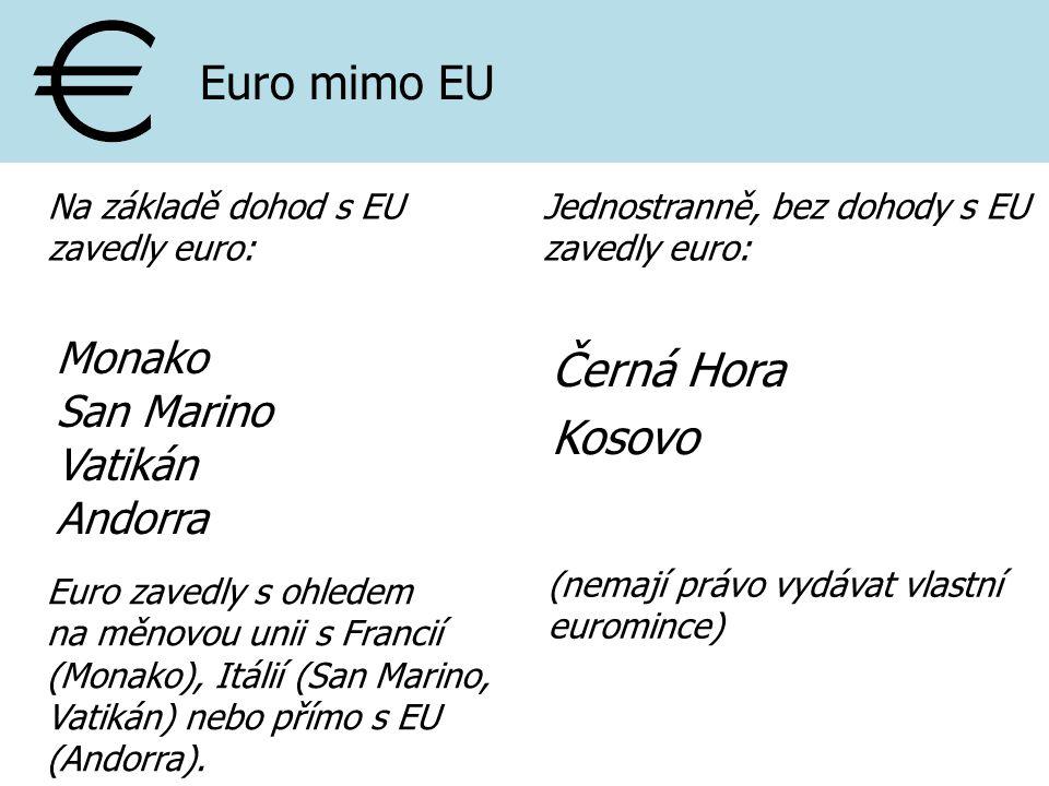 Monako San Marino Vatikán Andorra Euro mimo EU Černá Hora Kosovo Jednostranně, bez dohody s EU zavedly euro: Na základě dohod s EU zavedly euro: Euro