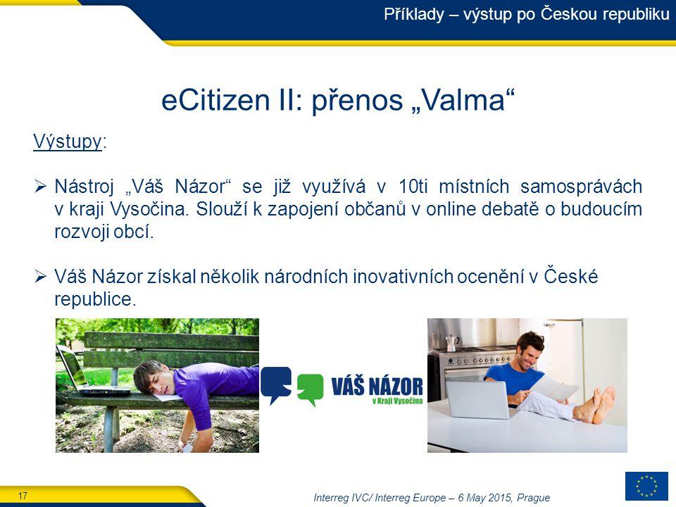 """17 Interreg IVC/ Interreg Europe – 6 May 2015, Prague eCitizen II: přenos """"Valma Výstupy:  Nástroj """"Váš Názor se již využívá v 10ti místních samosprávách v kraji Vysočina."""