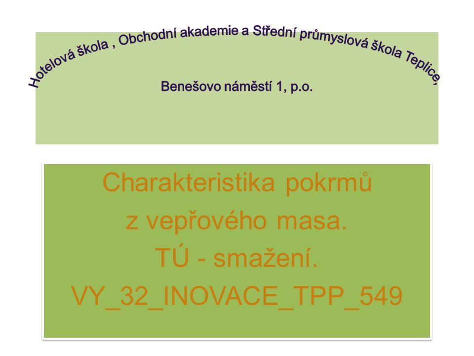 Charakteristika pokrmů z vepřového masa. TÚ - smažení. VY_32_INOVACE_TPP_549 Charakteristika pokrmů z vepřového masa. TÚ - smažení. VY_32_INOVACE_TPP_