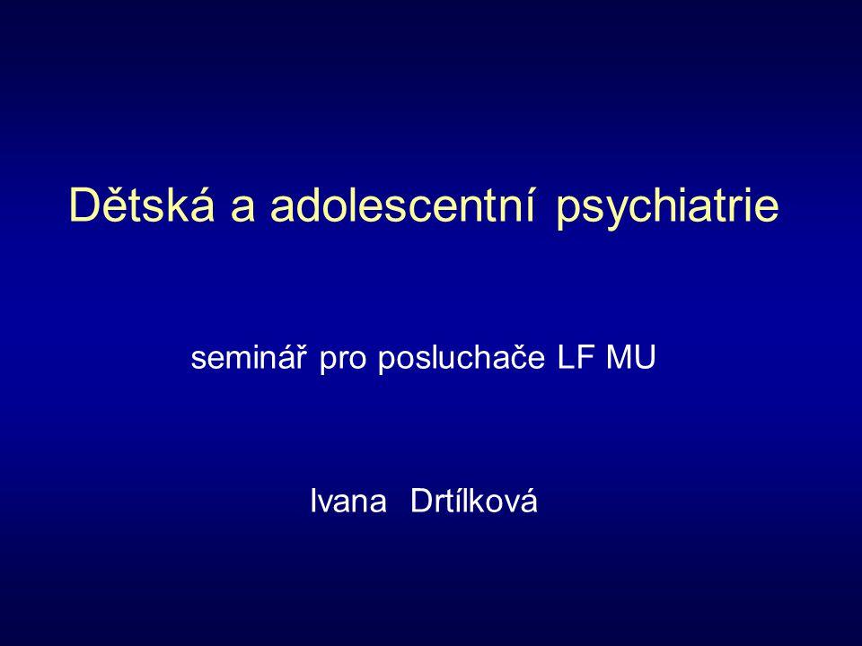 Dětská a adolescentní psychiatrie seminář pro posluchače LF MU Ivana Drtílková