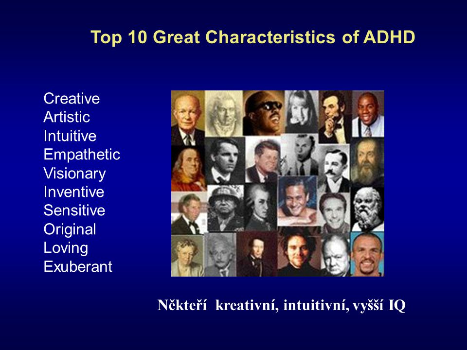Creative Artistic Intuitive Empathetic Visionary Inventive Sensitive Original Loving Exuberant Top 10 Great Characteristics of ADHD Někteří kreativní,