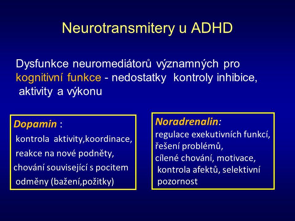 Neurotransmitery u ADHD Dopamin : kontrola aktivity,koordinace, reakce na nové podněty, chování související s pocitem odměny (bažení,požitky) Dysfunkc