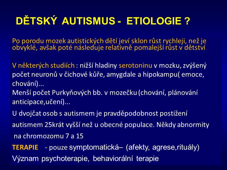DĚTSKÝ AUTISMUS - ETIOLOGIE ? Po porodu mozek autistických dětí jeví sklon růst rychleji, než je obvyklé, avšak poté následuje relativně pomalejší růs