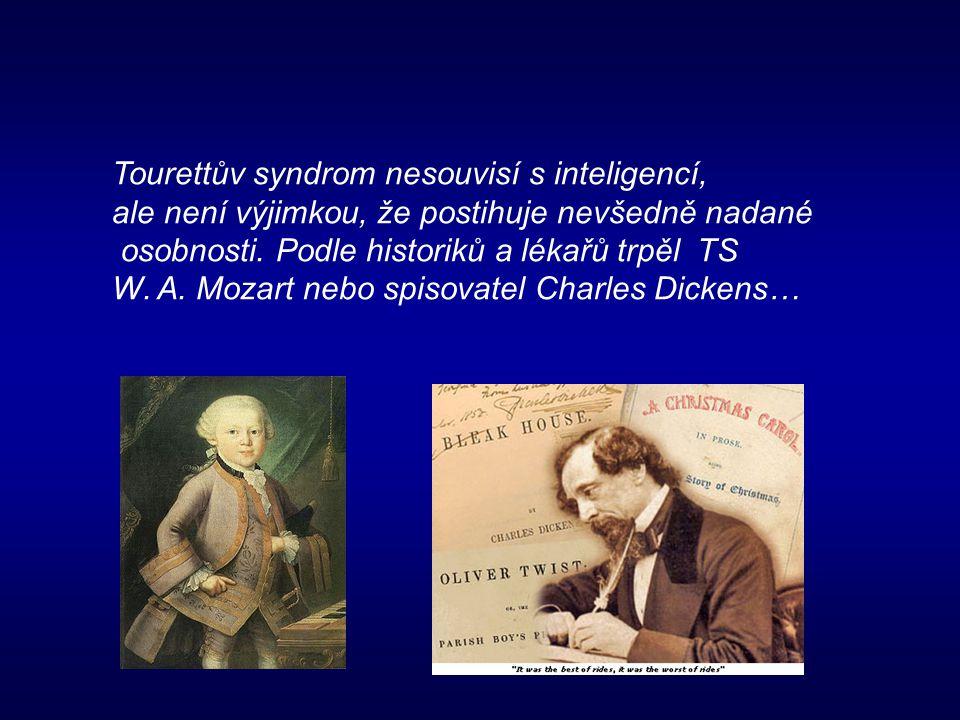 Tourettův syndrom nesouvisí s inteligencí, ale není výjimkou, že postihuje nevšedně nadané osobnosti. Podle historiků a lékařů trpěl TS W. A. Mozart n