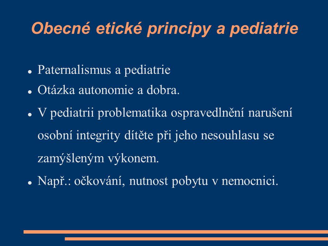 Obecné etické principy a pediatrie Paternalismus a pediatrie Otázka autonomie a dobra. V pediatrii problematika ospravedlnění narušení osobní integrit