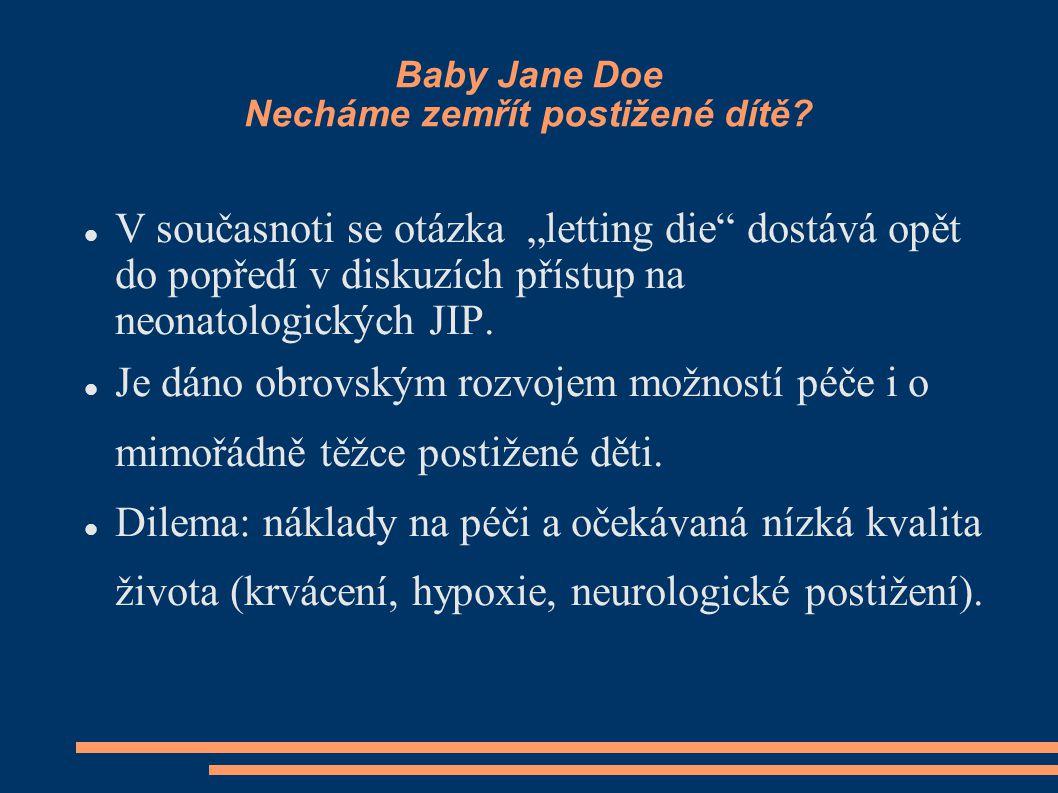 """Baby Jane Doe Necháme zemřít postižené dítě? V současnoti se otázka """"letting die"""" dostává opět do popředí v diskuzích přístup na neonatologických JIP."""