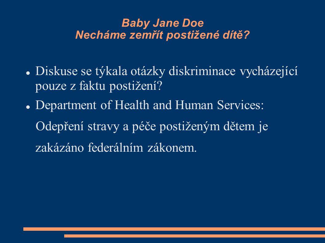 Baby Jane Doe Necháme zemřít postižené dítě? Diskuse se týkala otázky diskriminace vycházející pouze z faktu postižení? Department of Health and Human