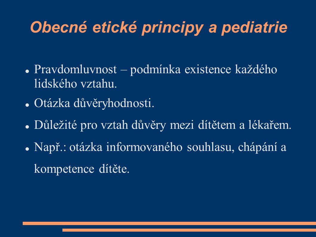 Obecné etické principy a pediatrie Pravdomluvnost – podmínka existence každého lidského vztahu. Otázka důvěryhodnosti. Důležité pro vztah důvěry mezi