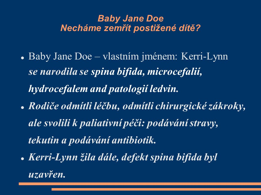 Baby Jane Doe Necháme zemřít postižené dítě? Baby Jane Doe – vlastním jménem: Kerri-Lynn se narodila se spina bifida, microcefalií, hydrocefalem and p