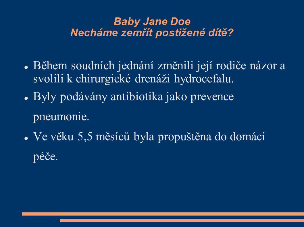 Baby Jane Doe Necháme zemřít postižené dítě? Během soudních jednání změnili její rodiče názor a svolili k chirurgické drenáži hydrocefalu. Byly podává