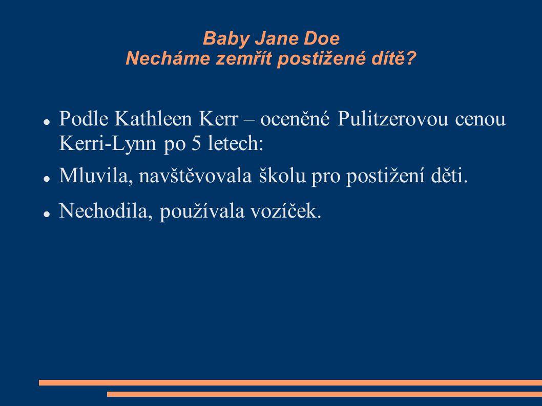 Baby Jane Doe Necháme zemřít postižené dítě? Podle Kathleen Kerr – oceněné Pulitzerovou cenou Kerri-Lynn po 5 letech: Mluvila, navštěvovala školu pro