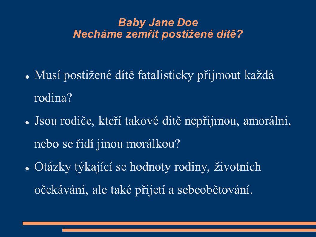 Baby Jane Doe Necháme zemřít postižené dítě? Musí postižené dítě fatalisticky přijmout každá rodina? Jsou rodiče, kteří takové dítě nepřijmou, amoráln
