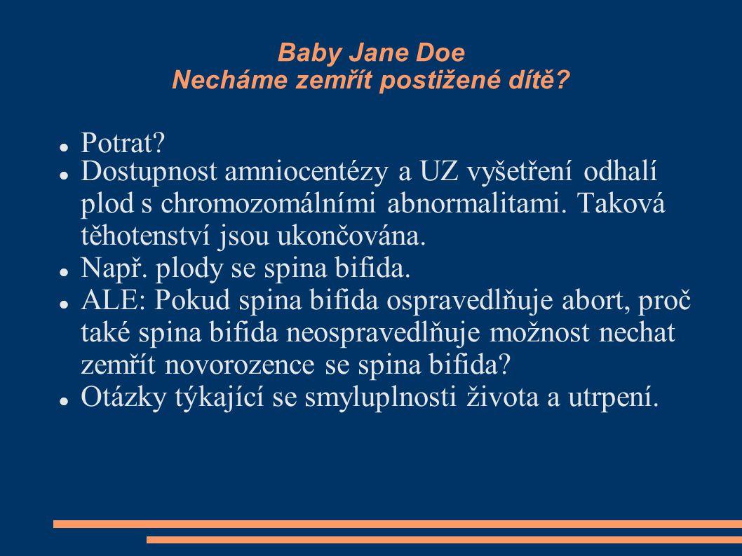 Baby Jane Doe Necháme zemřít postižené dítě? Potrat? Dostupnost amniocentézy a UZ vyšetření odhalí plod s chromozomálními abnormalitami. Taková těhote