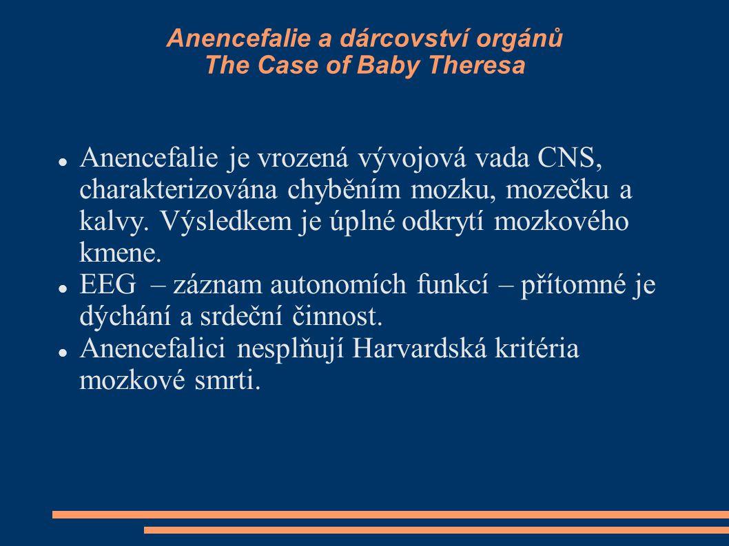 Anencefalie a dárcovství orgánů The Case of Baby Theresa Anencefalie je vrozená vývojová vada CNS, charakterizována chyběním mozku, mozečku a kalvy. V
