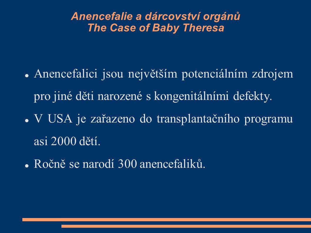 Anencefalie a dárcovství orgánů The Case of Baby Theresa Anencefalici jsou největším potenciálním zdrojem pro jiné děti narozené s kongenitálními defe